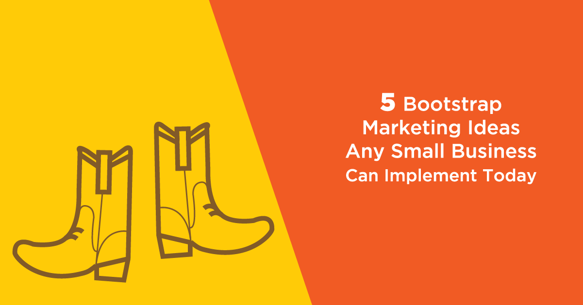 5 Bootstrap Marketing Ideas Any Small Business Can Implement Today