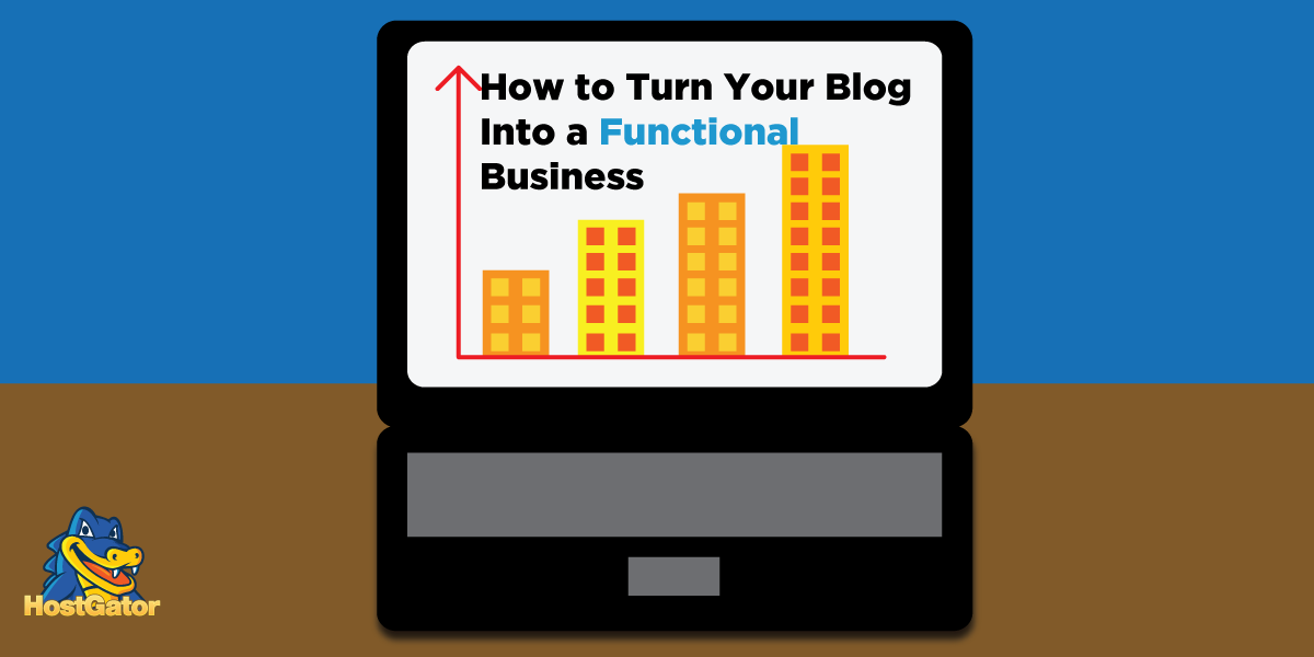 How to Turn Your Blog Into a Functional Business