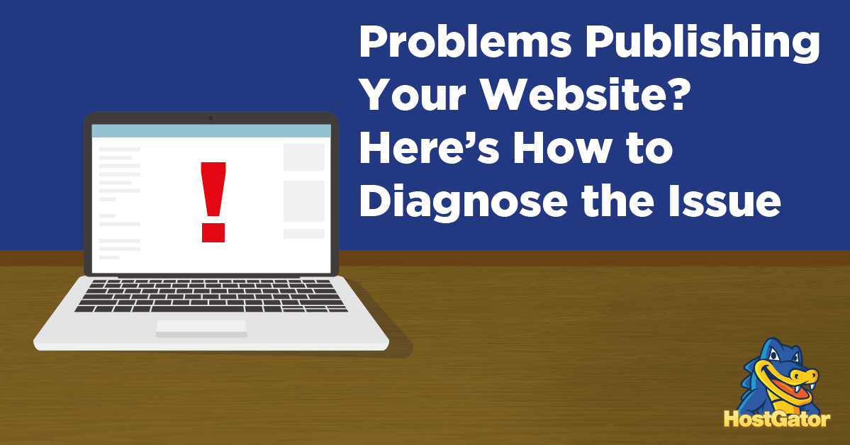 problems publishing your website here's how to diagnose the issue