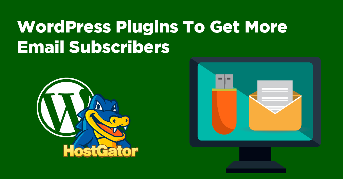 WordPress Plugins To Get More Email Subscribers